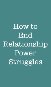 How to end relationship power struggles