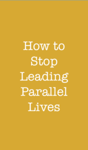 How to stop leading parallel lives